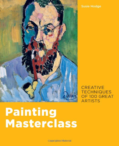 Painting Masterclass: Creative Techniques of 100 Great Artists